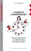 USAGERS OU CONSOMMATEURS ? France Télécom ou la dérégulation de service public, de Ygal FIJALKOW