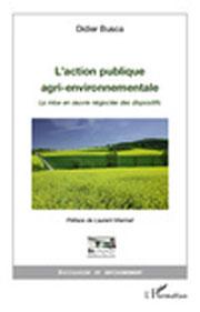 L'ACTION PUBLIQUE AGRI-ENVIRONNEMENTALE : La mise en œuvre négociée des dispositifs, de Didier BUSCA