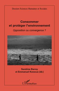 «CONSOMMER ET PROTEGER L'ENVIRONNEMENT. OPPOSITION OU CONVERGENCE ?»  Sandrine Barrey et Emmanuel Kessous (sous dir.)