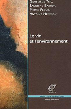 «LE VIN ET L'ENVIRONNEMENT. Faire compter la différence.» de Geneviève TEIL, Sandrine BARREY, Pierre FLOUX et Antoine HENNION