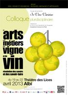 Colloque national pluridisciplinaire « Les arts et les métiers de la vigne et du vin : révolution des savoirs et des savoir-faire » 19 au 22 avril 2013