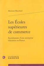 LES ÉCOLES SUPÉRIEURES DE COMMERCE. Sociohistoire d'une entreprise éducative en France.