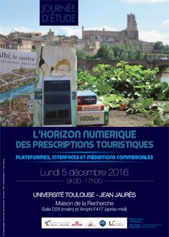 Journée d'étude «L'horizon numérique des prescriptions touristiques. Plateformes, interfaces et médiations commerciales.» – Lundi 5 décembre 2016, Toulouse