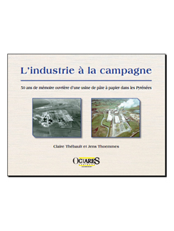 L'INDUSTRIE A LA CAMPAGNE – 50 ans de mémoire ouvrière d'une usine de pâte à papier dans les Pyrénées