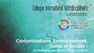 Colloque international interdisciplinaire «Contaminations, environnement, santé et société : de l'évaluation des risques à l'action publique» 4-6 juillet 2018 – ESOF 2018