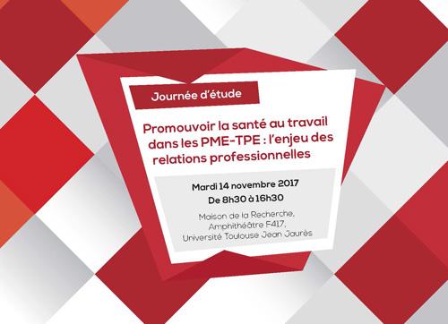 Journée d'étude «Promouvoir la santé au travail dans les PME-TPE : l'enjeu des relations professionnelles» – Mardi 14 novembre 2017