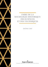 Ouvrage : «Faire de la sociologie historique des sciences et des techniques» de Jérôme LAMY