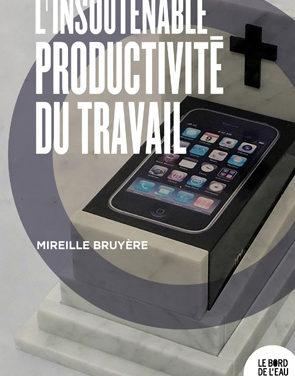 Ouvrage : «L'insoutenable productivité du travail» de Mireille BRUYÈRE