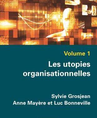 Ouvrage : «Les utopies organisationnelles» de Sylvie GROSJEAN, Anne MAYÈRE, Luc BONNEVILLE