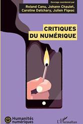Ouvrage : «Critiques du numérique» (coord.) Roland CANU, Johann CHAULET, Caroline DATCHARY, Julien FIGEAC