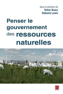 Ouvrage : «Penser le gouvernement des ressources naturelles»  Didier Busca et Nathalie Lewis (dir.)