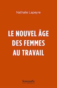 Ouvrage : «Le Nouvel âge des femmes au travail» de Nathalie Lapeyre
