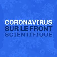 Coronavirus : sur le front scientifique
